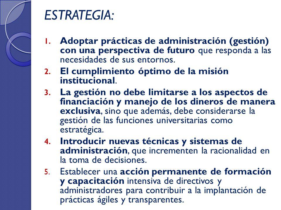 ESTRATEGIA: Adoptar prácticas de administración (gestión) con una perspectiva de futuro que responda a las necesidades de sus entornos.