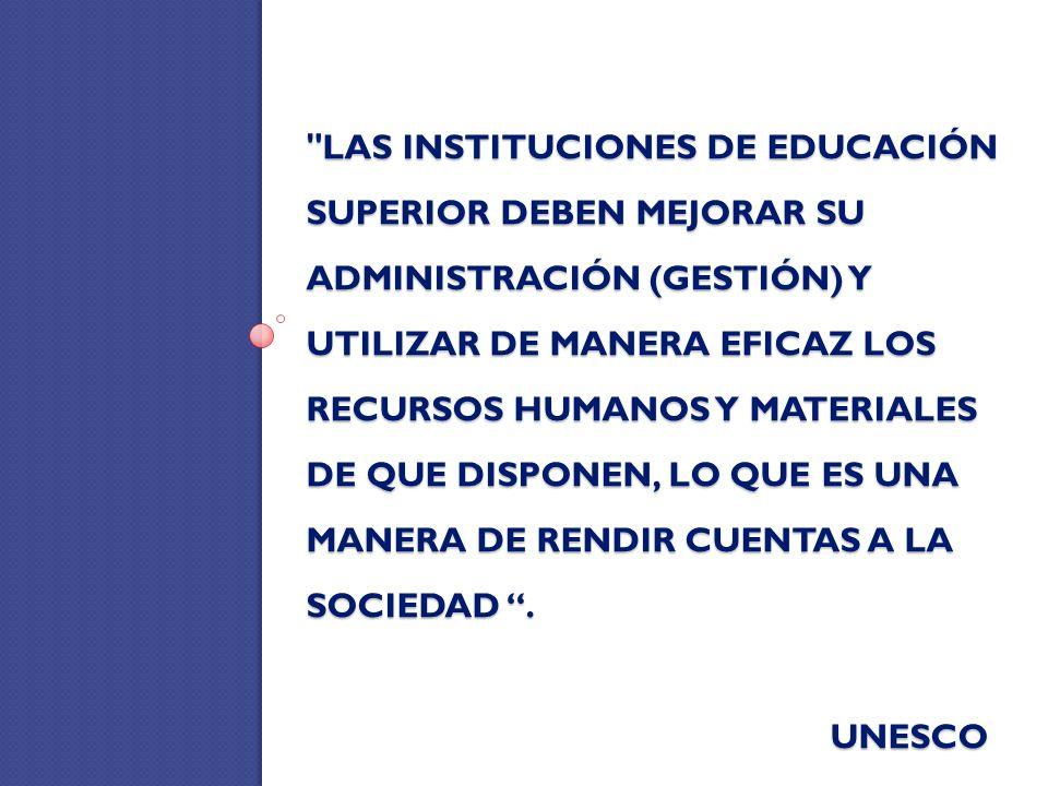 Las instituciones de educación superior deben mejorar su ADMINISTRACIÓN (GESTIÓN) y utilizar de manera eficaz los recursos humanos Y materiales de que disponen, lo que es una manera de rendir cuentas a la sociedad .