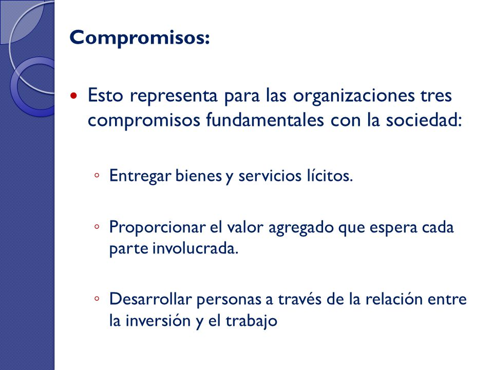 Compromisos: Esto representa para las organizaciones tres compromisos fundamentales con la sociedad: