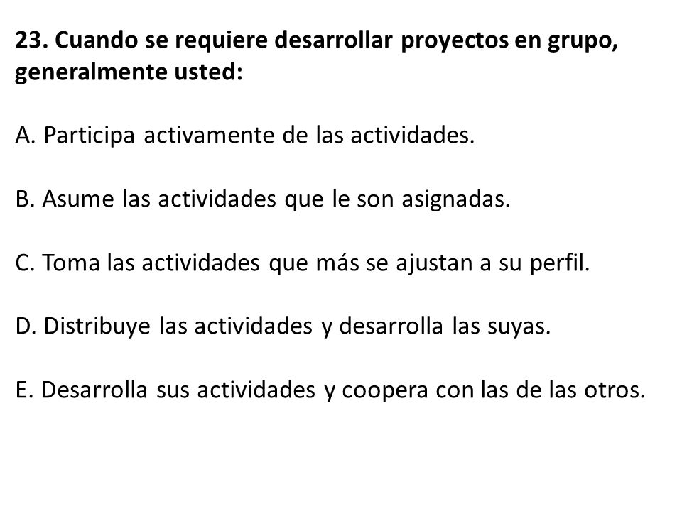 23. Cuando se requiere desarrollar proyectos en grupo, generalmente usted: