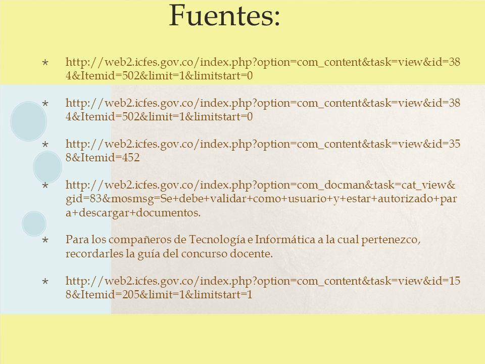 Fuentes: http://web2.icfes.gov.co/index.php option=com_content&task=view&id=38 4&Itemid=502&limit=1&limitstart=0.