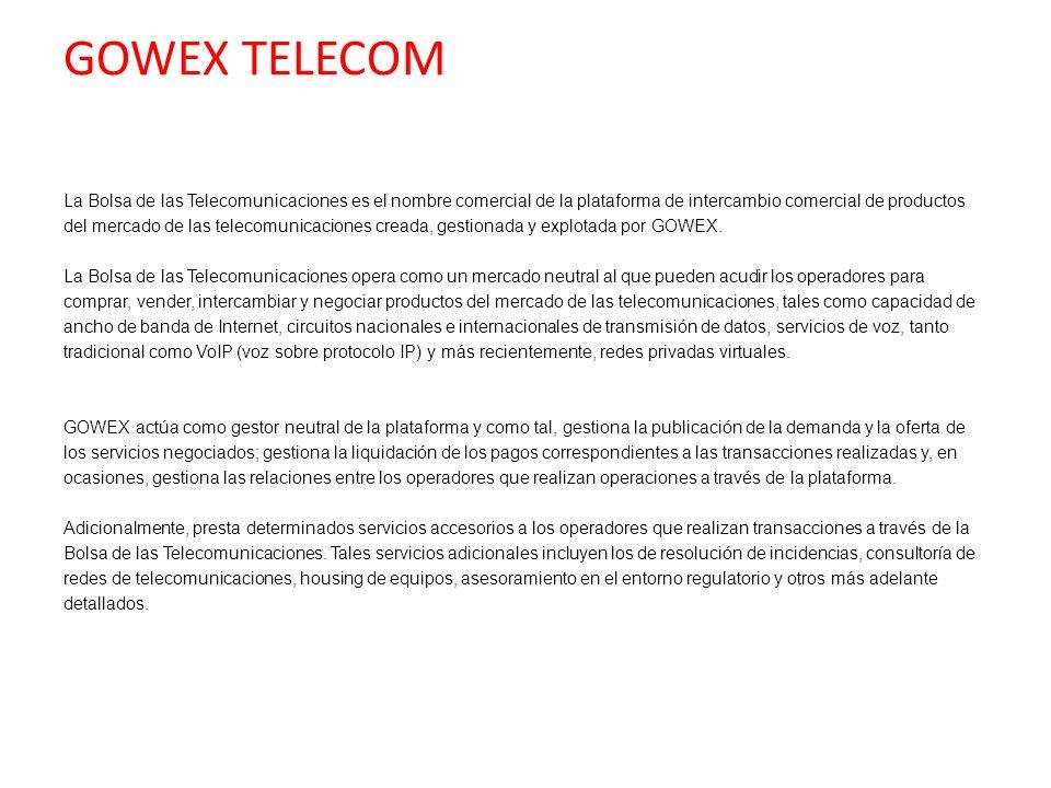 GOWEX TELECOMLa Bolsa de las Telecomunicaciones es el nombre comercial de la plataforma de intercambio comercial de productos.