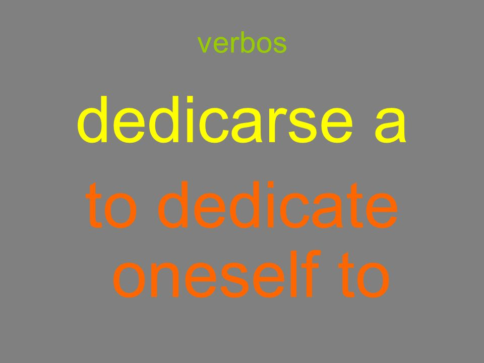 verbos dedicarse a to dedicate oneself to