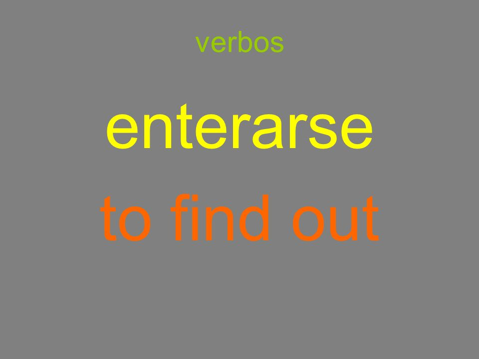 verbos enterarse to find out