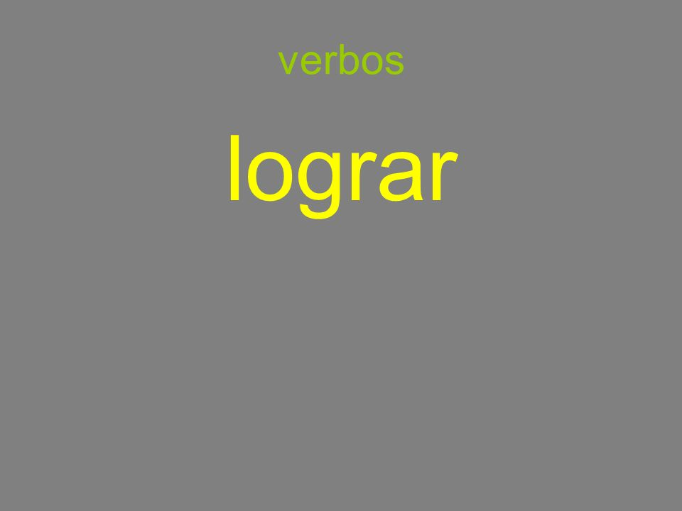 verbos lograr to achieve, to manage