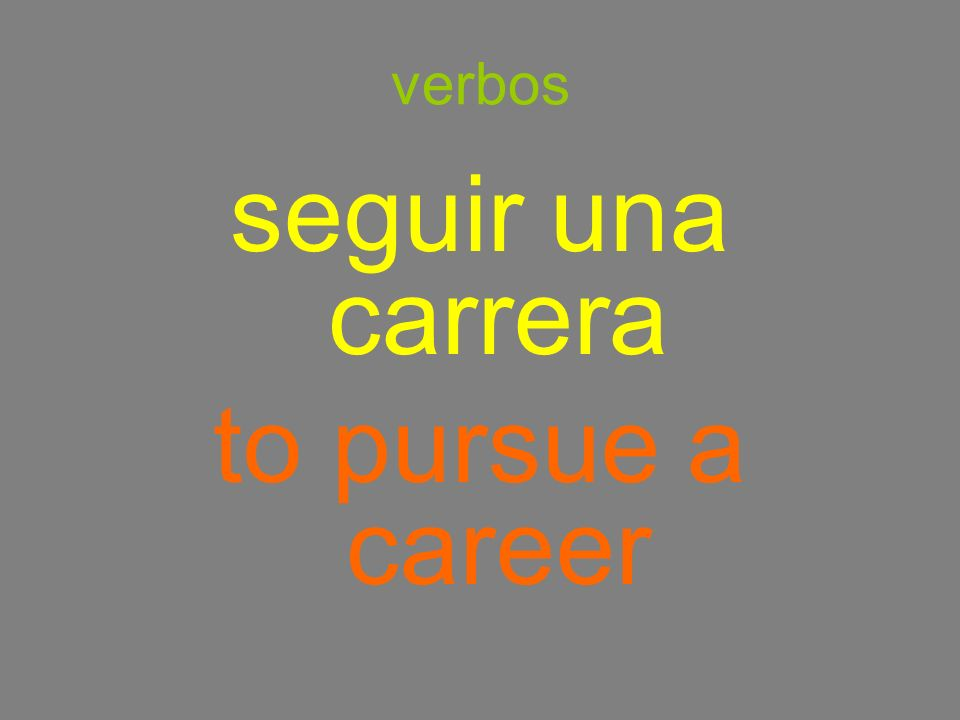 verbos seguir una carrera to pursue a career