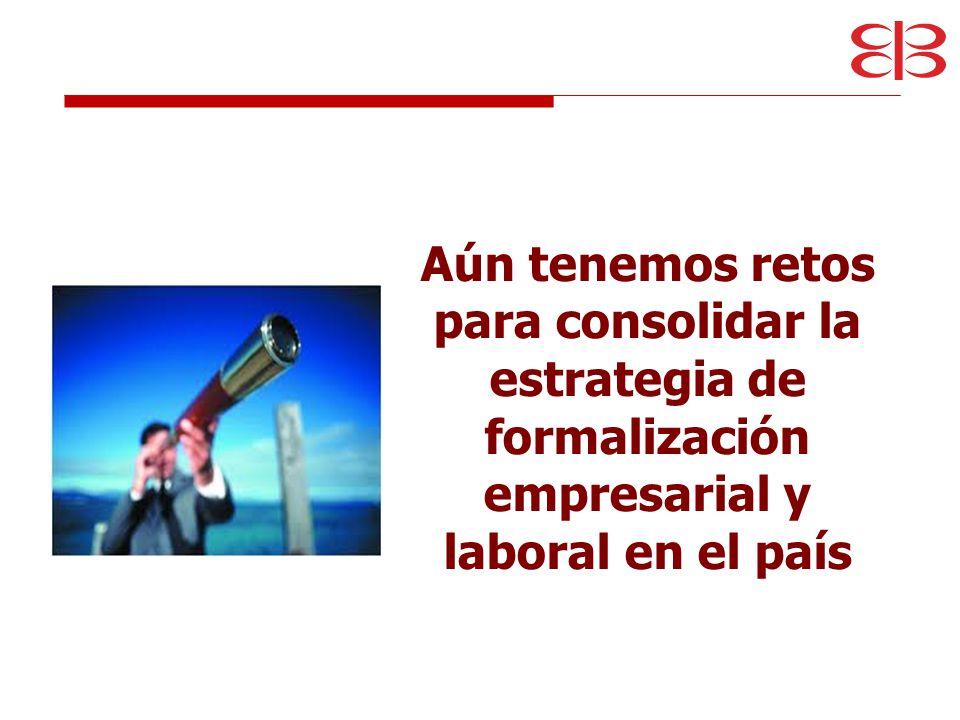 Aún tenemos retos para consolidar la estrategia de formalización empresarial y laboral en el país