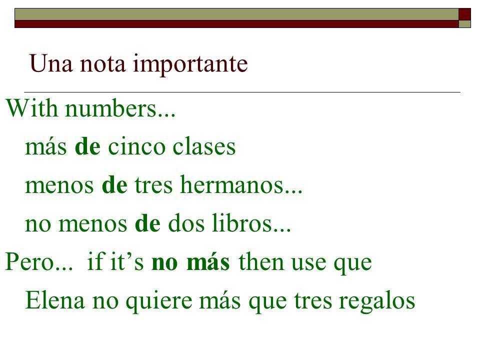 Una nota importante With numbers... más de cinco clases. menos de tres hermanos... no menos de dos libros...