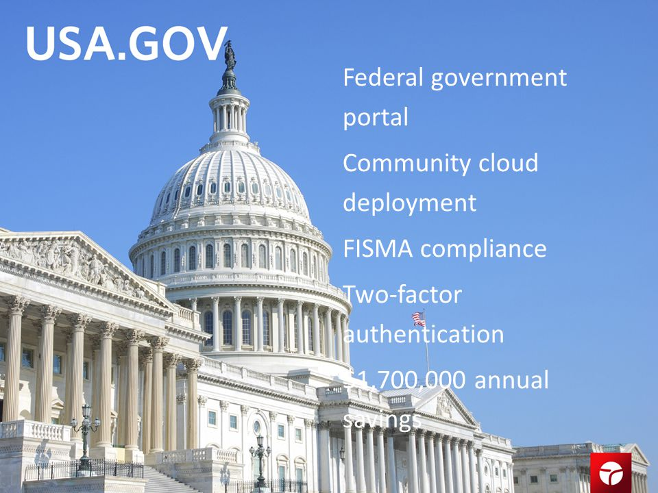 Federal government portal Community cloud deployment FISMA compliance Two-factor authentication $1,700,000 annual savings