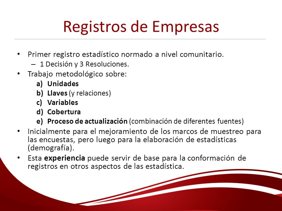 Registros de Empresas Primer registro estadístico normado a nivel comunitario. 1 Decisión y 3 Resoluciones.