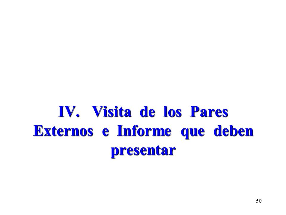 IV. Visita de los Pares Externos e Informe que deben presentar