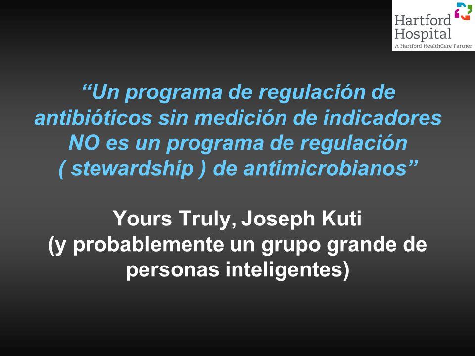 Un programa de regulación de antibióticos sin medición de indicadores NO es un programa de regulación ( stewardship ) de antimicrobianos Yours Truly, Joseph Kuti (y probablemente un grupo grande de personas inteligentes)