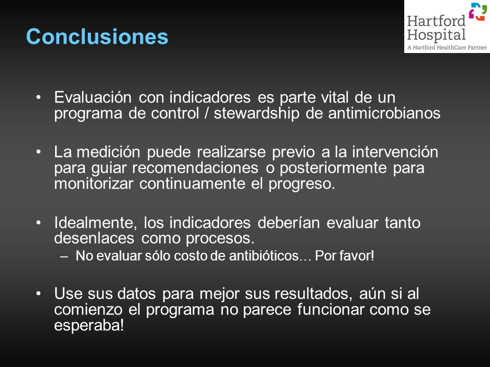 Conclusiones Evaluación con indicadores es parte vital de un programa de control / stewardship de antimicrobianos.