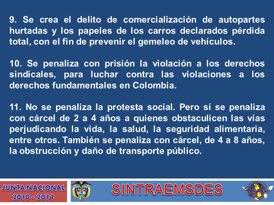 9. Se crea el delito de comercialización de autopartes hurtadas y los papeles de los carros declarados pérdida total, con el fin de prevenir el gemeleo de vehículos.