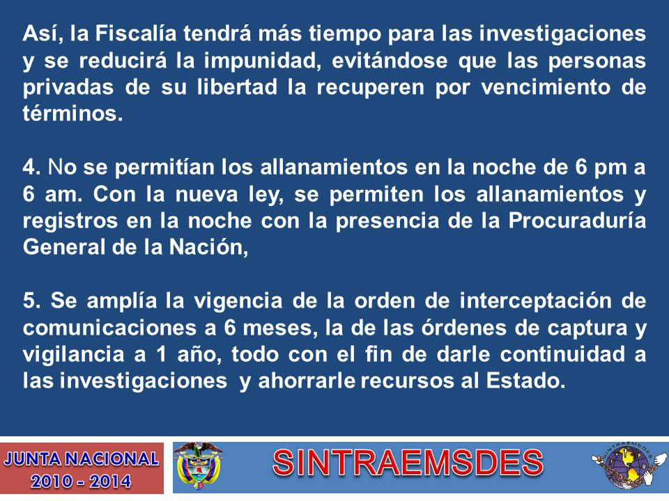 Así, la Fiscalía tendrá más tiempo para las investigaciones y se reducirá la impunidad, evitándose que las personas privadas de su libertad la recuperen por vencimiento de términos.