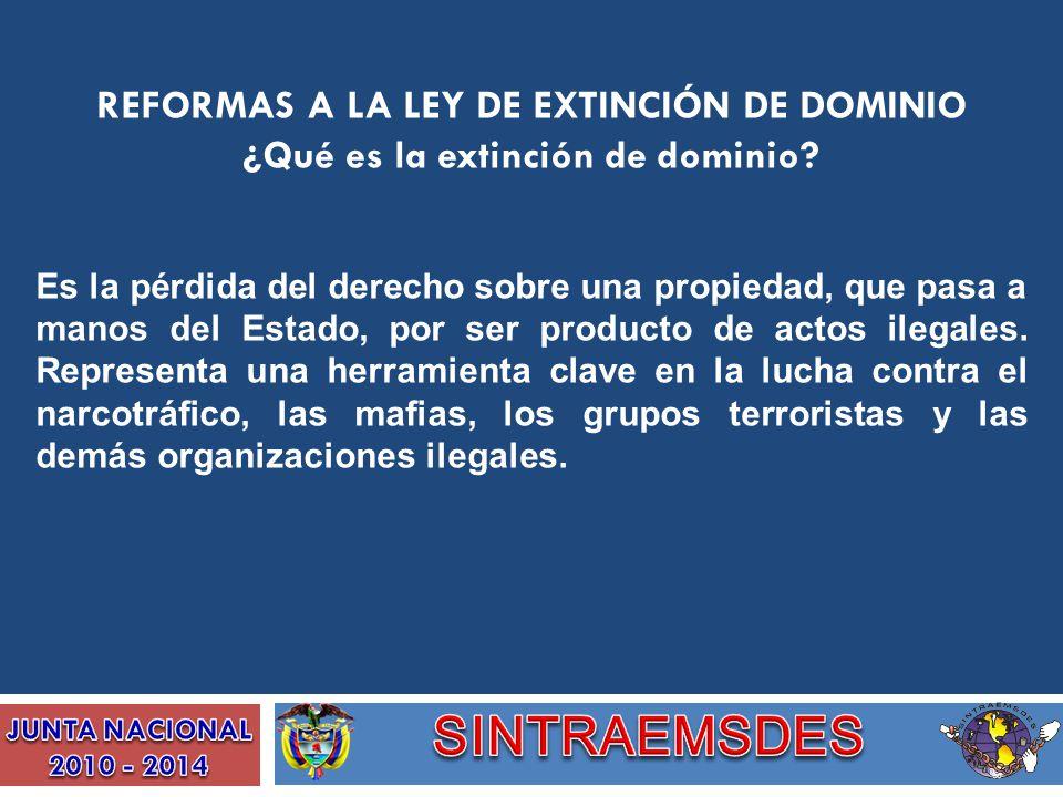 SINTRAEMSDES REFORMAS A LA LEY DE EXTINCIÓN DE DOMINIO