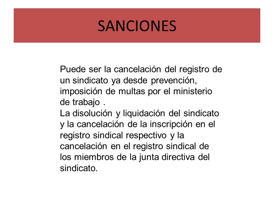 SANCIONES Puede ser la cancelación del registro de un sindicato ya desde prevención, imposición de multas por el ministerio de trabajo .