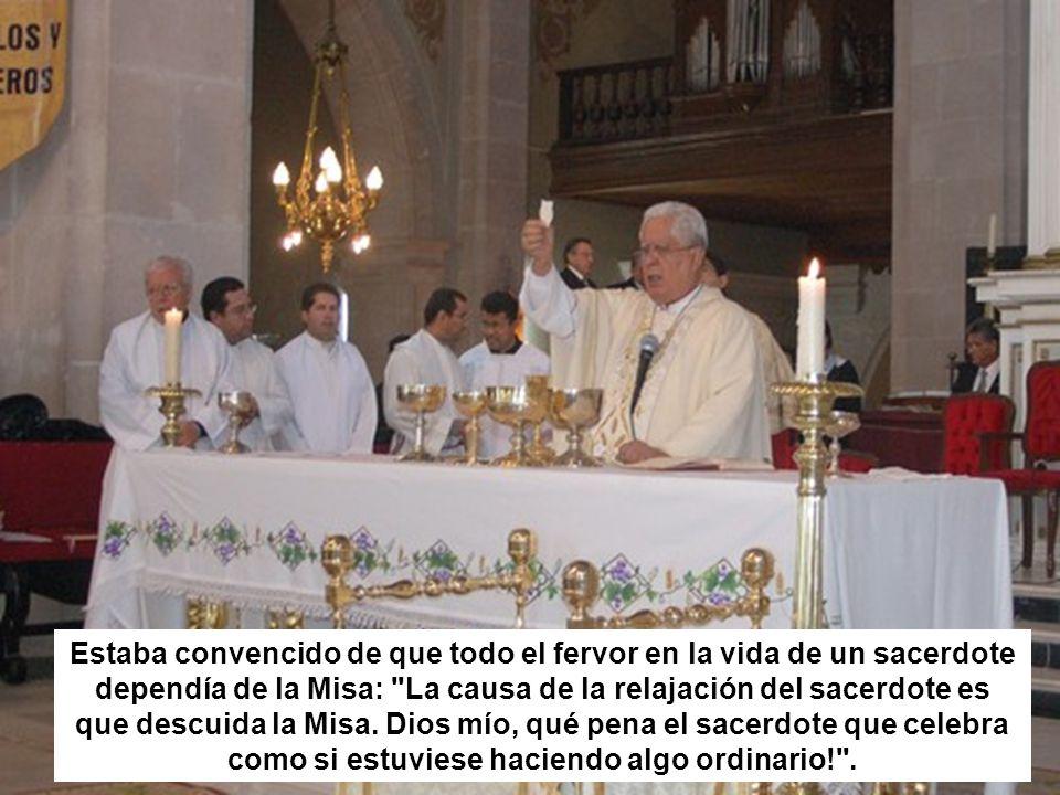 Estaba convencido de que todo el fervor en la vida de un sacerdote dependía de la Misa: La causa de la relajación del sacerdote es que descuida la Misa.