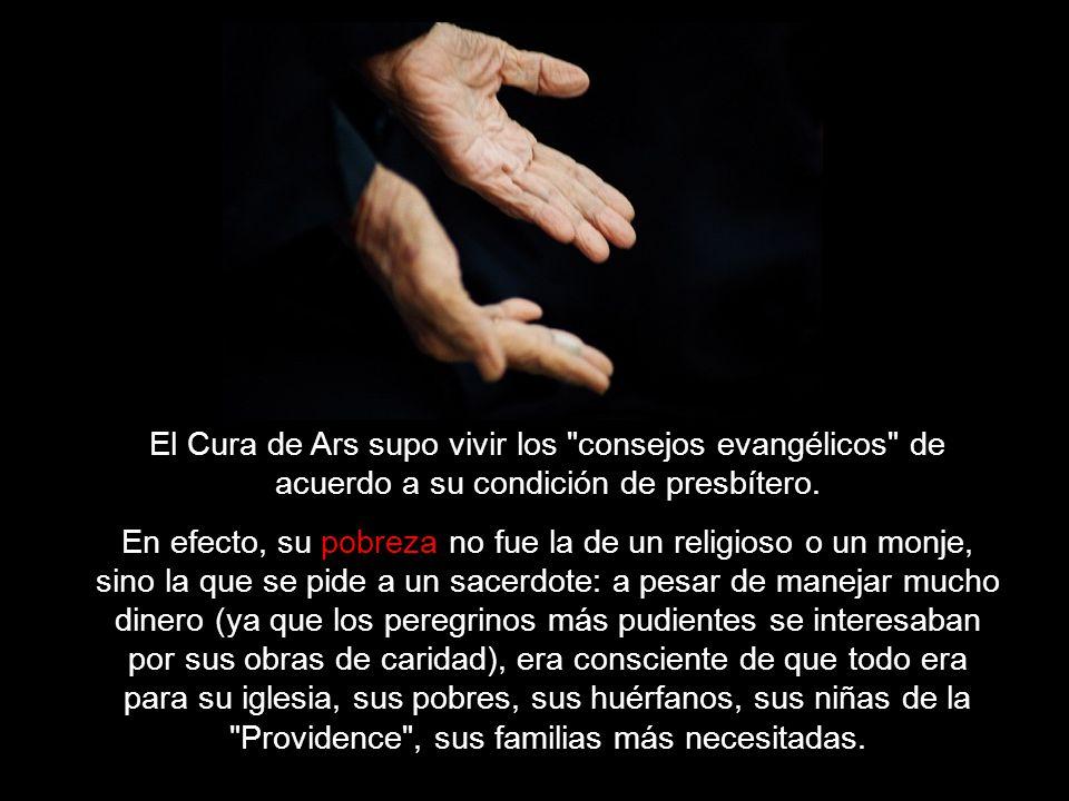 El Cura de Ars supo vivir los consejos evangélicos de acuerdo a su condición de presbítero.