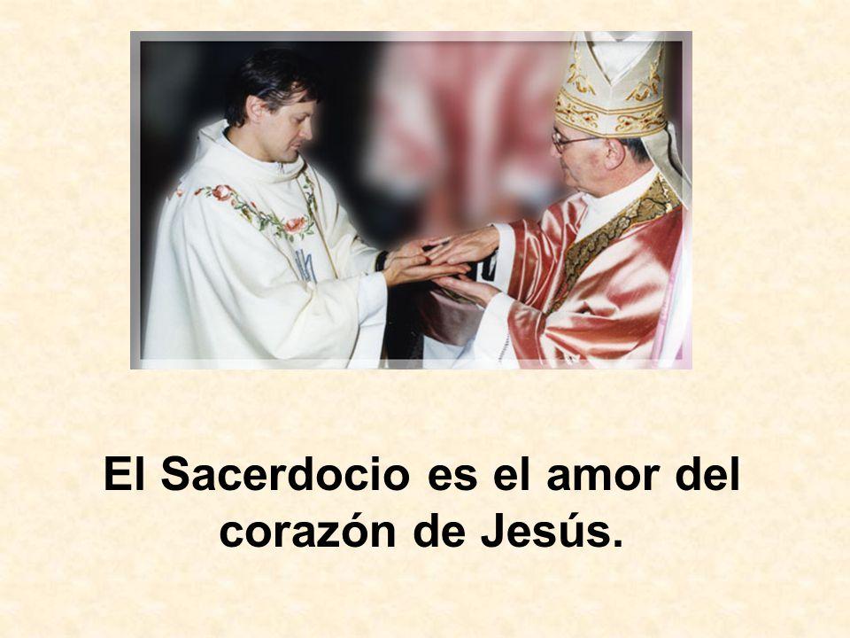 El Sacerdocio es el amor del corazón de Jesús.