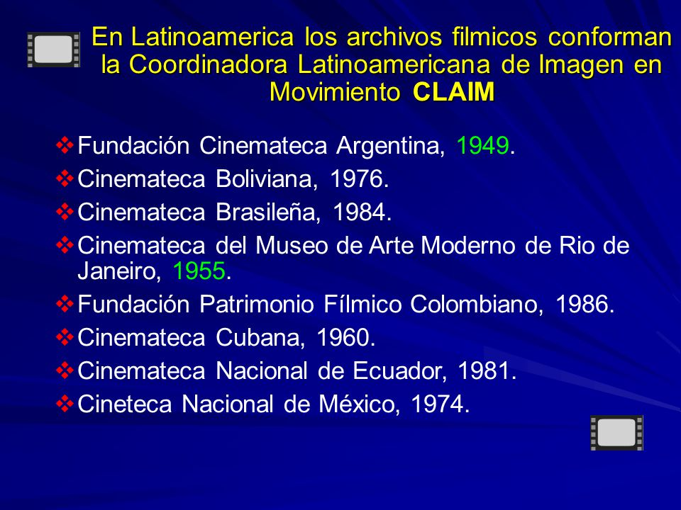 En Latinoamerica los archivos filmicos conforman la Coordinadora Latinoamericana de Imagen en Movimiento CLAIM