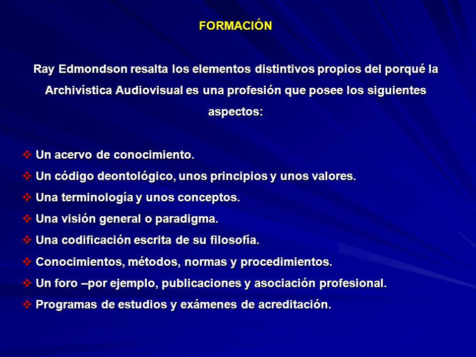 FORMACIÓN Ray Edmondson resalta los elementos distintivos propios del porqué la Archivística Audiovisual es una profesión que posee los siguientes aspectos: