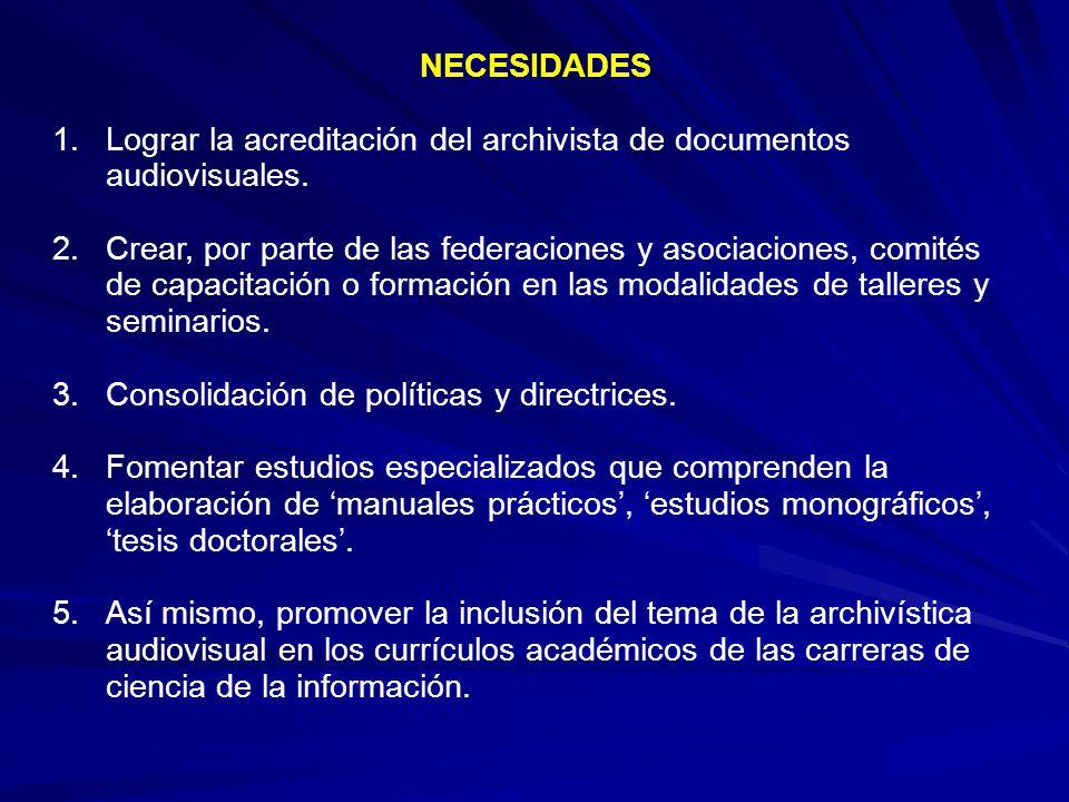 NECESIDADES Lograr la acreditación del archivista de documentos audiovisuales.