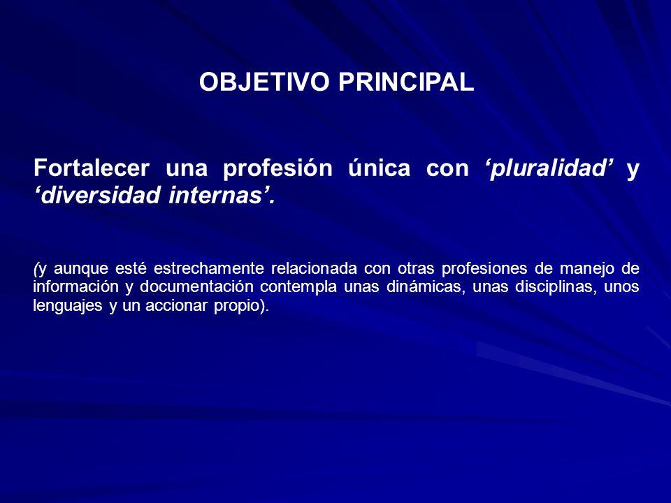 OBJETIVO PRINCIPAL Fortalecer una profesión única con 'pluralidad' y 'diversidad internas'.