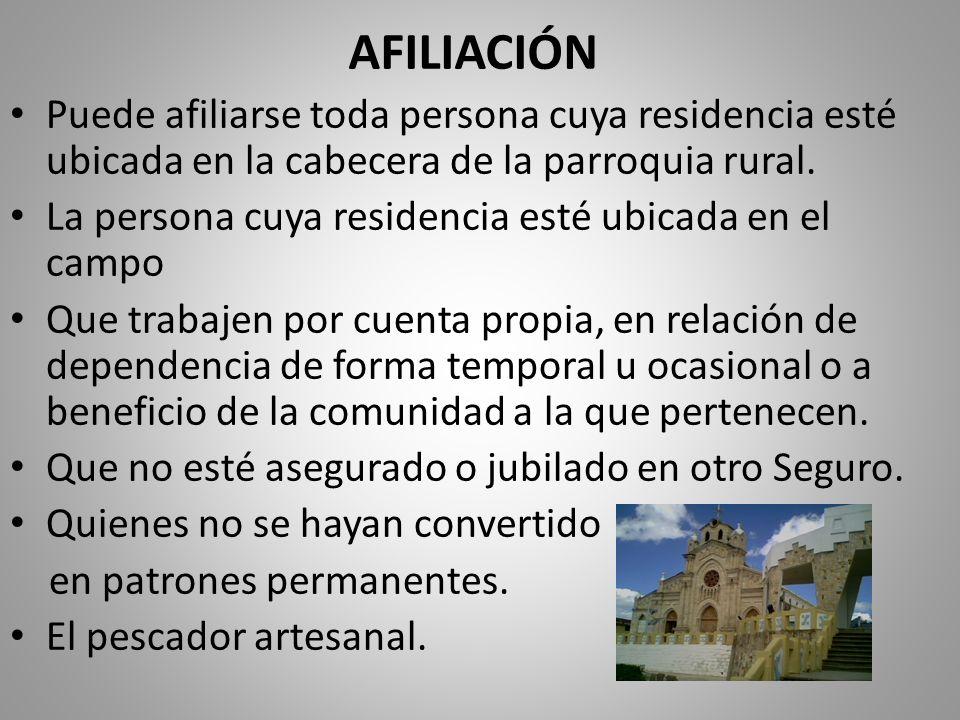 AFILIACIÓN Puede afiliarse toda persona cuya residencia esté ubicada en la cabecera de la parroquia rural.