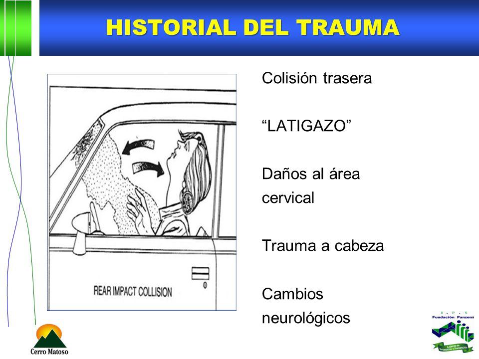 Historial del trauma Colisión trasera LATIGAZO Daños al área cervical Trauma a cabeza Cambios neurológicos
