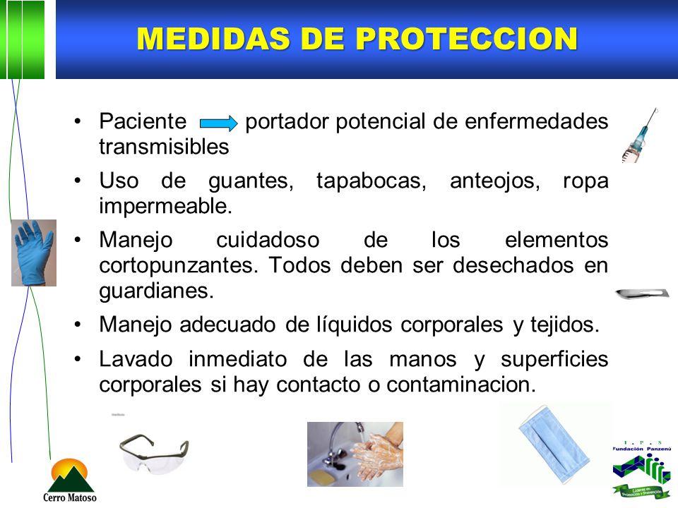 Medidas de proteccion Paciente portador potencial de enfermedades transmisibles. Uso de guantes, tapabocas, anteojos, ropa impermeable.