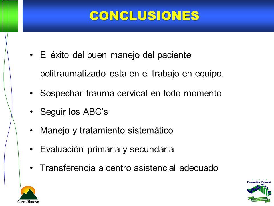 Conclusiones El éxito del buen manejo del paciente politraumatizado esta en el trabajo en equipo. Sospechar trauma cervical en todo momento.