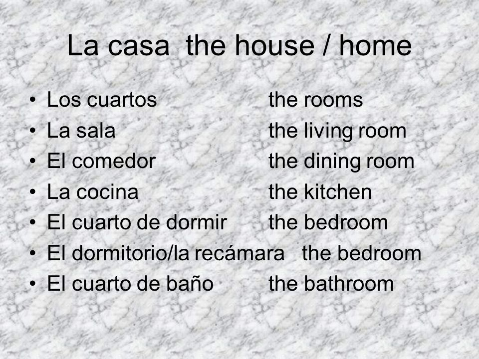 La casa the house / home Los cuartos the rooms La sala the living room