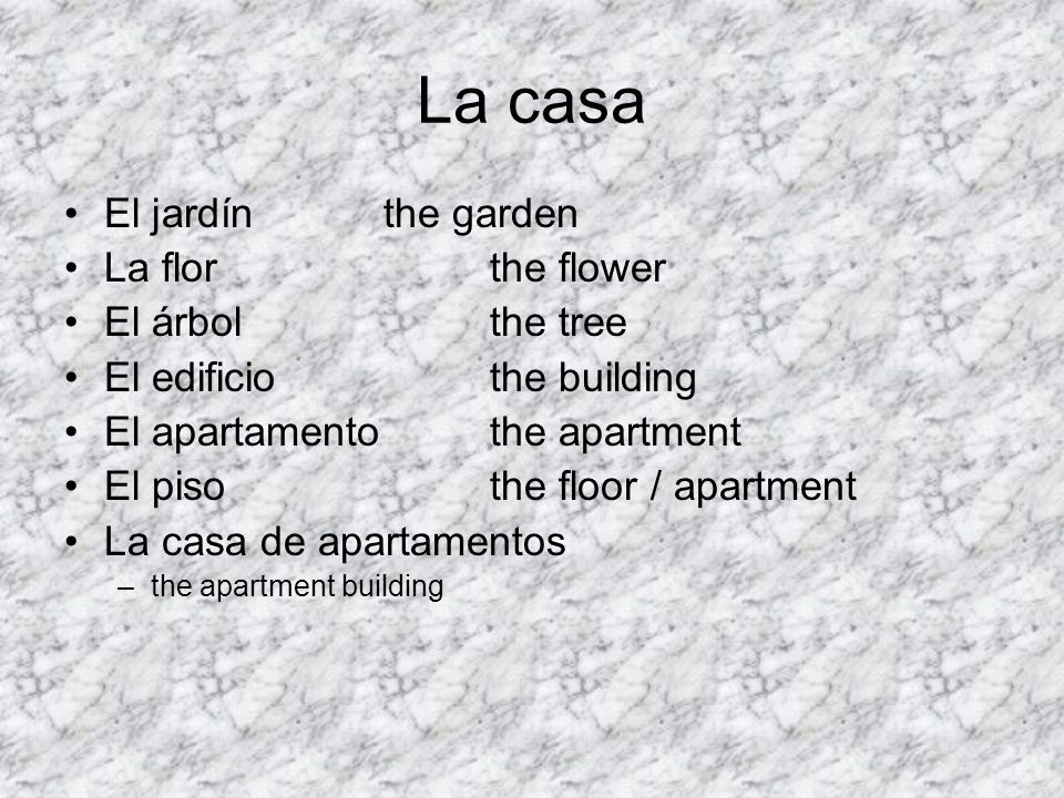 La casa El jardín the garden La flor the flower El árbol the tree