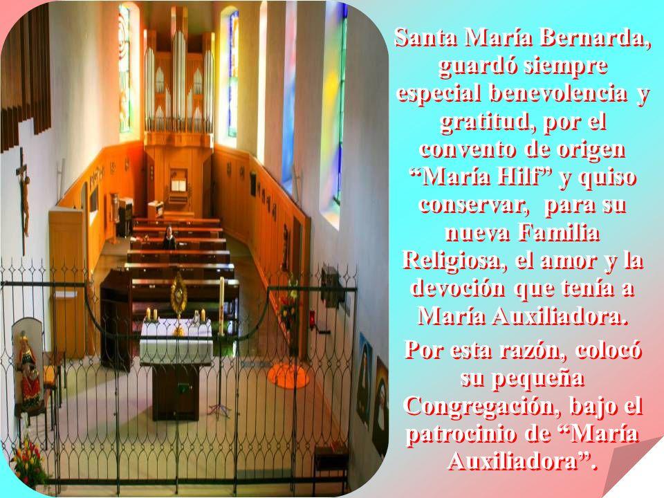 Santa María Bernarda, guardó siempre especial benevolencia y gratitud, por el convento de origen María Hilf y quiso conservar, para su nueva Familia Religiosa, el amor y la devoción que tenía a María Auxiliadora.