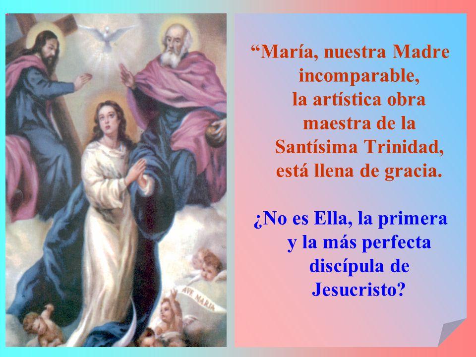 ¿No es Ella, la primera y la más perfecta discípula de Jesucristo