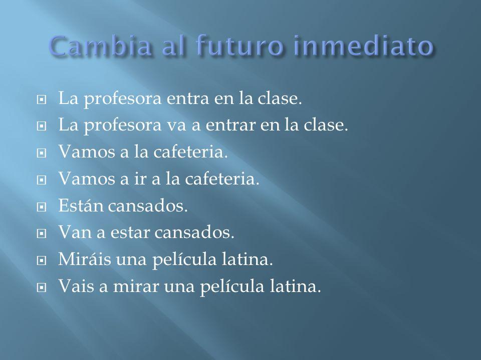 Cambia al futuro inmediato