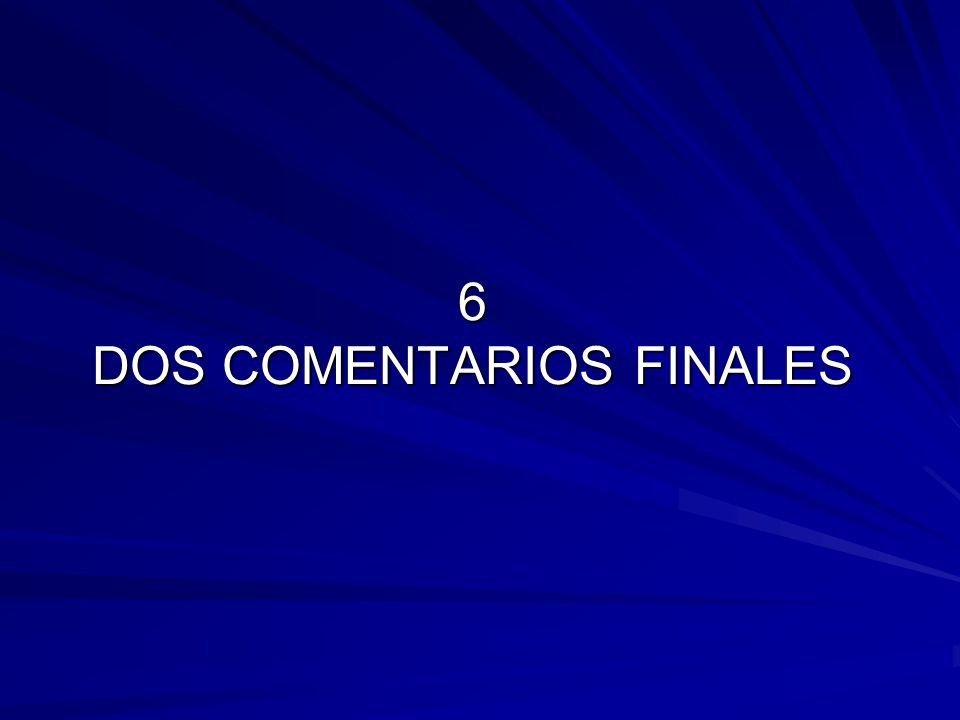 6 DOS COMENTARIOS FINALES