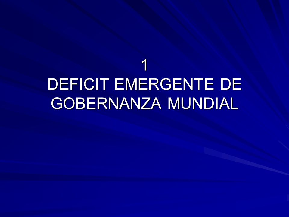 1 DEFICIT EMERGENTE DE GOBERNANZA MUNDIAL