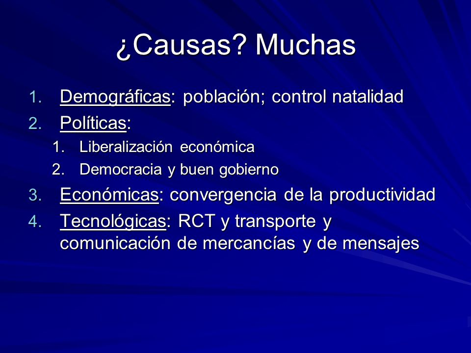 ¿Causas Muchas Demográficas: población; control natalidad Políticas: