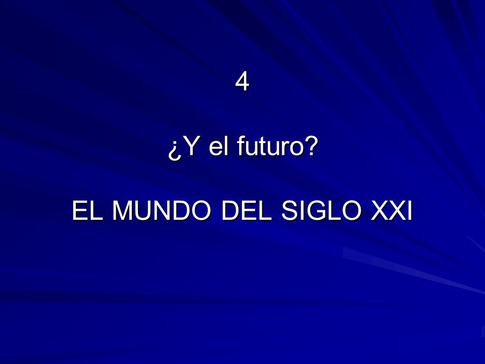 4 ¿Y el futuro EL MUNDO DEL SIGLO XXI