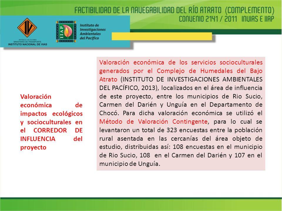 Valoración económica de los servicios socioculturales generados por el Complejo de Humedales del Bajo Atrato (INSTITUTO DE INVESTIGACIONES AMBIENTALES DEL PACÍFICO, 2013), localizados en el área de influencia de este proyecto, entre los municipios de Rio Sucio, Carmen del Darién y Unguía en el Departamento de Chocó. Para dicha valoración económica se utilizó el Método de Valoración Contingente, para lo cual se levantaron un total de 323 encuestas entre la población rural asentada en las cercanías del área objeto de estudio, distribuidas así: 108 encuestas en el municipio de Rio Sucio, 108 en el Carmen del Darién y 107 en el municipio de Unguía.