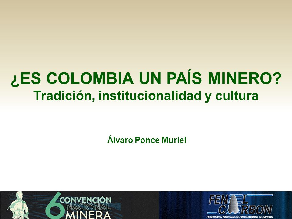 ¿ES COLOMBIA UN PAÍS MINERO Tradición, institucionalidad y cultura