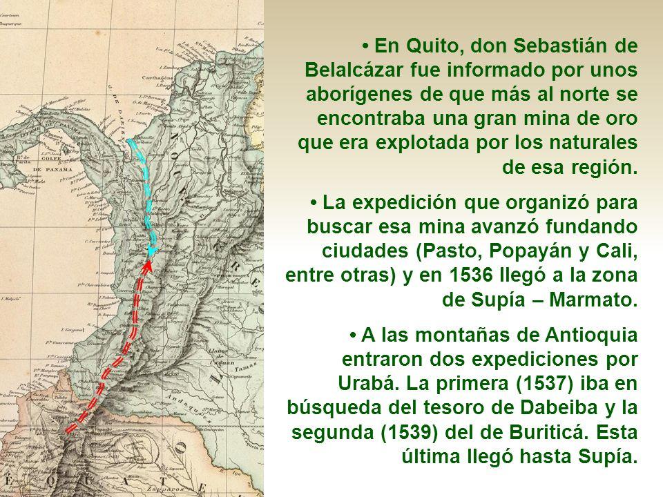 • En Quito, don Sebastián de Belalcázar fue informado por unos aborígenes de que más al norte se encontraba una gran mina de oro que era explotada por los naturales de esa región.