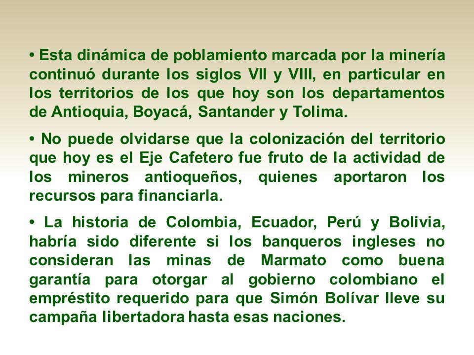 • Esta dinámica de poblamiento marcada por la minería continuó durante los siglos VII y VIII, en particular en los territorios de los que hoy son los departamentos de Antioquia, Boyacá, Santander y Tolima.