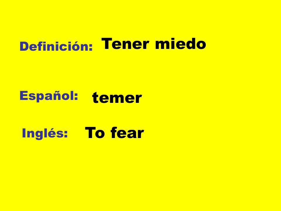 Tener miedo Definición: Español: temer To fear Inglés: