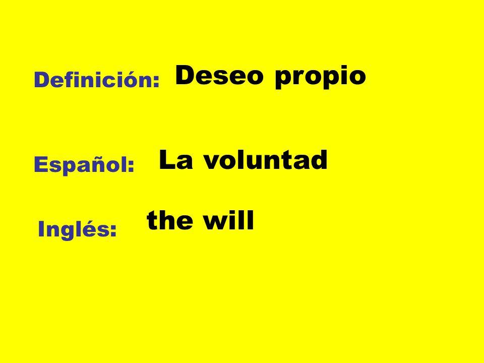 Deseo propio Definición: La voluntad Español: the will Inglés: