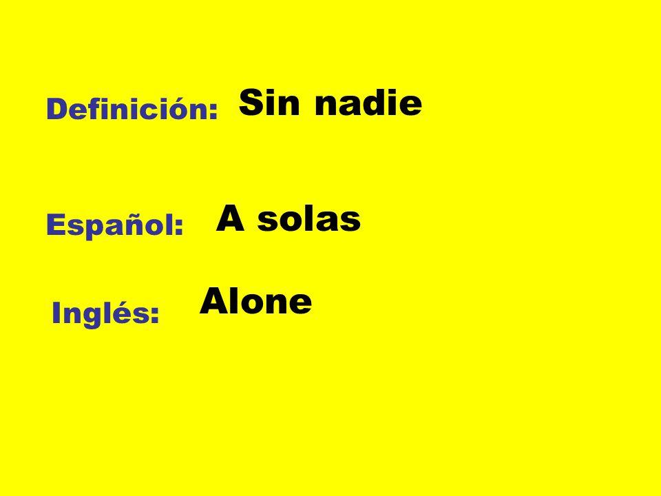 Sin nadie Definición: A solas Español: Alone Inglés: