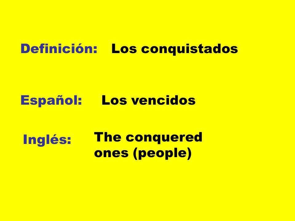 Definición: Los conquistados Español: Los vencidos The conquered ones (people) Inglés: