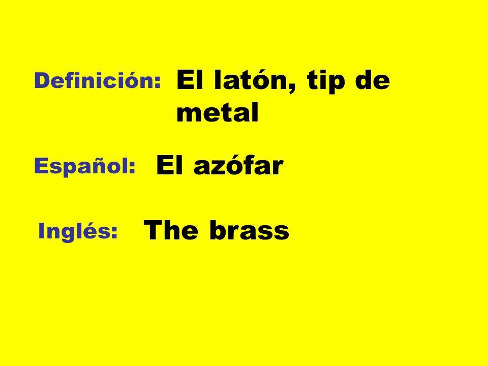 El latón, tip de metal El azófar The brass Definición: Español:
